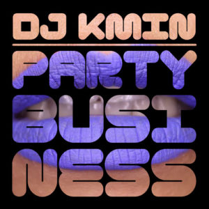DJ Kmin - Feel Real Good EP // Party Business